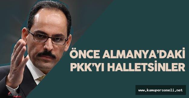 """İbrahim Kalın : """" Almanlar Türkiye'ye Yüklenmek Yerine PKK 'nın Almanya'daki Örgütlenmesine Son Verecek!"""""""