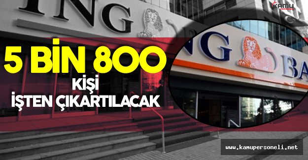 ING Bank 5 Bin 800 Kişiyi İşten Çıkartacak