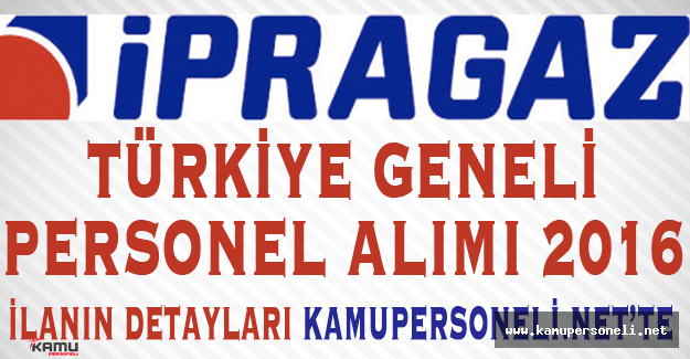 İpragaz Türkiye Geneli Personel Alımı 2016