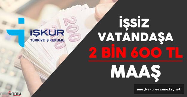 İŞKUR'dan İşsiz Vatandaşa 2 Bin 600 Lira Maaş (Başvurular Nereden Yapılır?)
