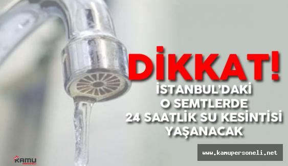 İstanbul'da Bazı Mahallelerde 24 Saatlik Su Kesintisi Olacak