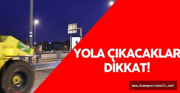 İstanbul'da Bazı Yollarda  54 Gün Boyunca Yol Çalışması Olacak
