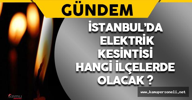 İstanbul'da Elektrik Kesintisi Hangi İlçelerde Olacak ?