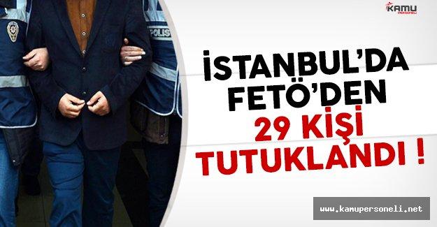 İstanbul'da FETÖ soruşturması kapsamında 29 kişi tutuklandı
