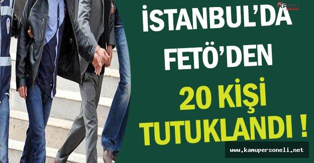 İstanbul FETÖ Operasyonunda 20 Kişi Tutuklandı !