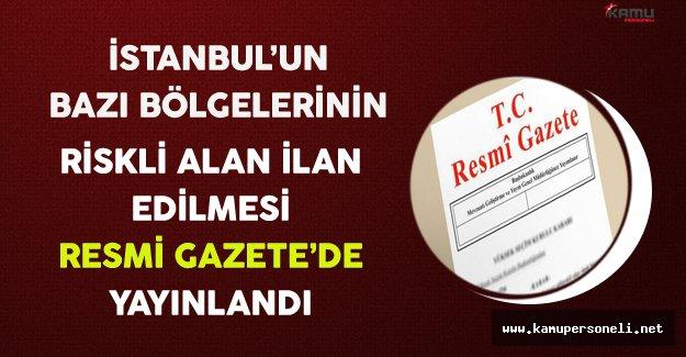 İstanbul İlinin Bazı Bölgelerinin Riskli Alan İlan Edilmesine İlişkin Bakanlar Kurulu Kararı Resmi Gazete'de Yayınlandı