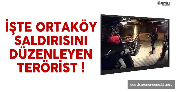 İstanbul Ortaköy'deki saldırıyı düzenleyen teröristin görüntüsü ortaya çıktı