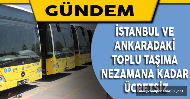 İstanbul ve Ankara'daki Toplu Taşıma Ne zamana kadar ücretsiz?