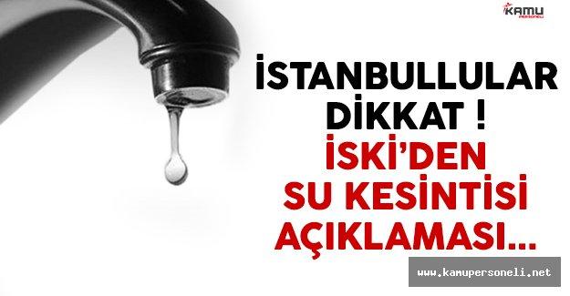 İstanbullular dikkat ! İSKİ'den su kesintisi açıklaması geldi