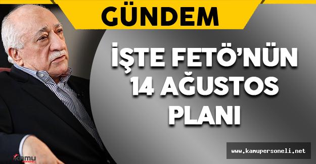 İşte FETÖ'nün 14 Ağustos Planı