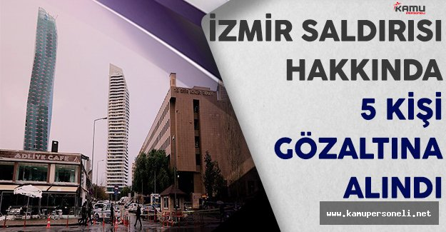 İzmir Adliyesi Önündeki Terör Saldırısına İlişkin 5 Kişi Gözaltına Alındı