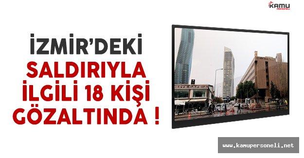 İzmir'de yaşanan terör saldırısıyla ilgili olarak 18 kişi gözaltında