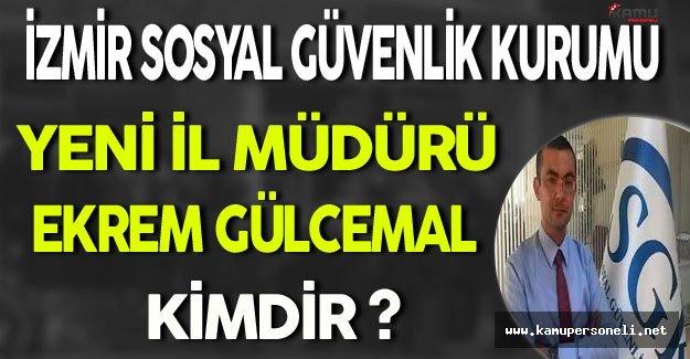İzmir Sosyal Güvenlik Kurumu İl Müdürü Ekrem Gülcemal Kimdir?