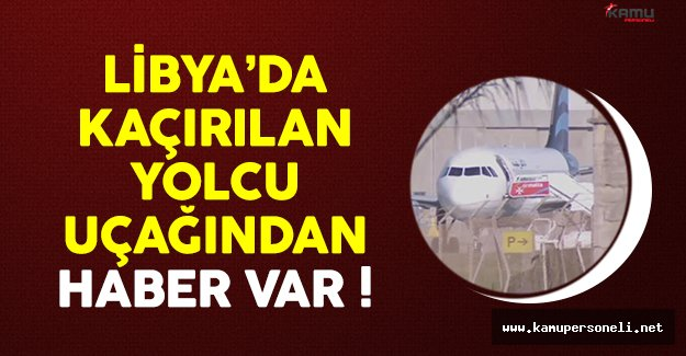 Kaçırılan Libya uçağıyla ilgili flaş gelişme