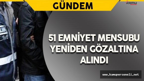 Kahramanmaraş'ta 51 Emniyet Mensubu Yeniden Gözaltında