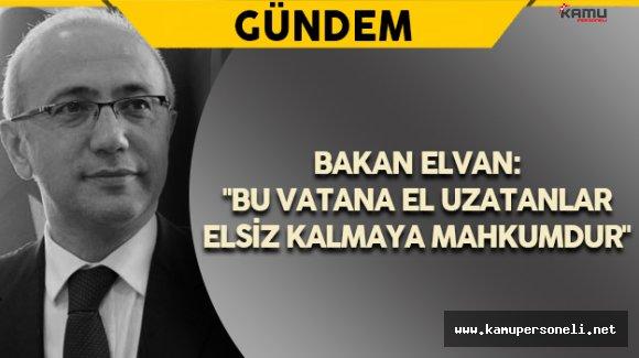 """Kalkınma Bakanı Elvan: """"Bu vatana el uzatanlar elsiz kalmaya mahkumdur. """""""