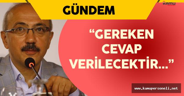 """Kalkınma Bakanı Elvan: """" Gereken Cevap Verilecektir!"""""""
