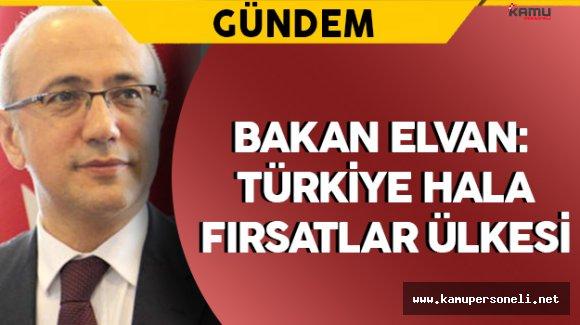 """Kalkınma Bakanı Elvan:  """"Türkiye hala fırsatlar ülkesi"""""""