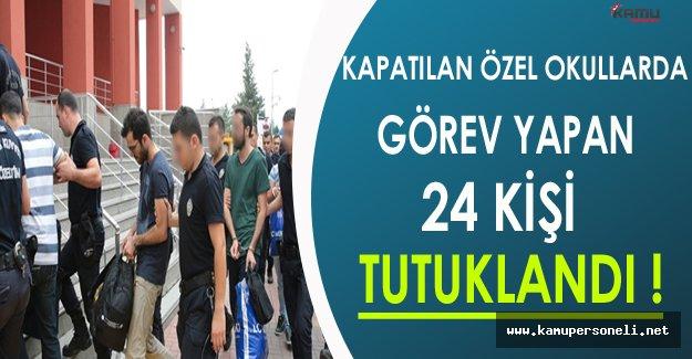 Kapatılan Özel Okullarda Görev Yapan 24 Kişi Tutuklandı