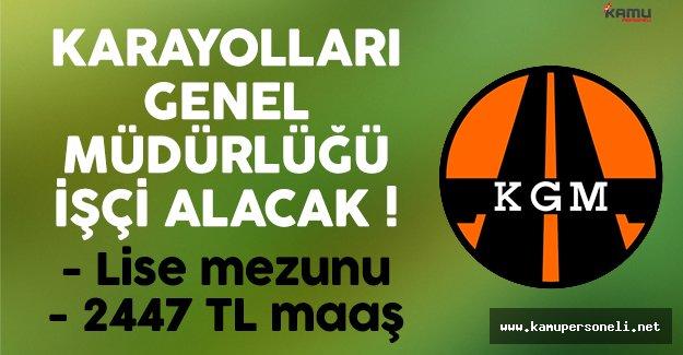Karayolları Genel Müdürlüğü (KGM) 2447 lira maaşla işçi alımı ilanı yayımlandı