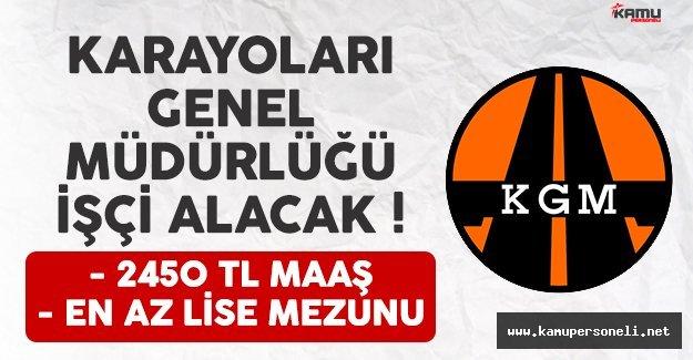 Karayolları Genel Müdürlüğü (KGM) 2450 TL maaşla işçi alımı ilanı yayımlandı