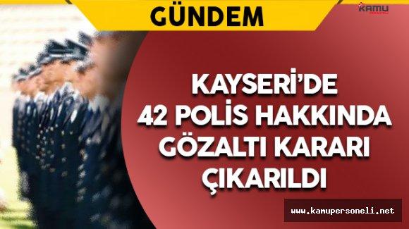 Kayseri'de 42 Polis Hakkında Gözaltı Kararı Çıkarıldı