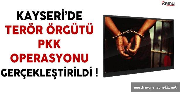 Kayseri'de PKK Operasyonu Gerçekleştirildi !