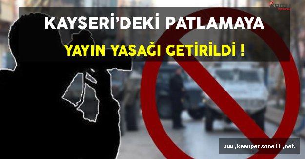 Kayseri'deki Patlamaya İlişkin Yayın Yasağı Getirildi !