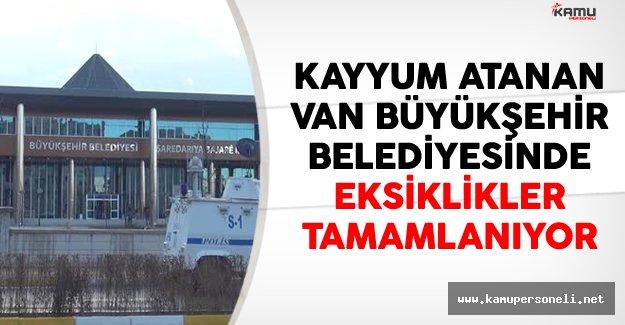 Kayyum Atanan Van Büyükşehir Belediyesinde Eksiklikler Tamamlanıyor
