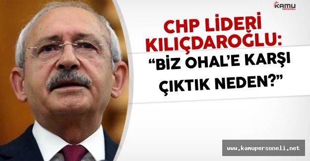 """Kemal Kılıçdaroğlu :"""" Biz OHAL'e Karşı Çıktık..."""""""