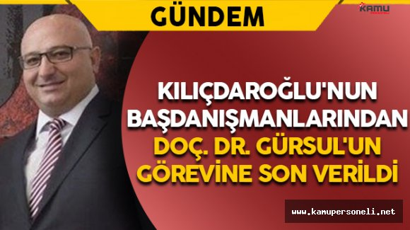 Kılıçdaroğlu'nun Başdanışmanlarından Gürsul'un Görevine Son Verildi