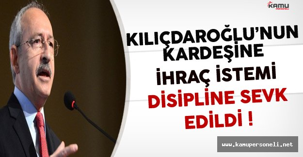 Kılıçdaroğlu'nun Kardeşi İhraç İstemiyle Disipline Sevk Edildi