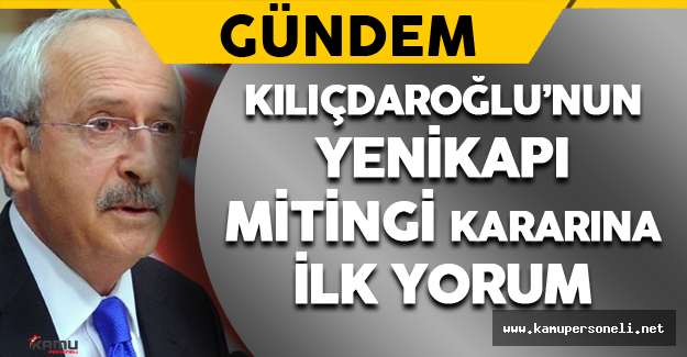 Kılıçdaroğlu'nun Yenikapı Mitingi Kararına İlk yorum