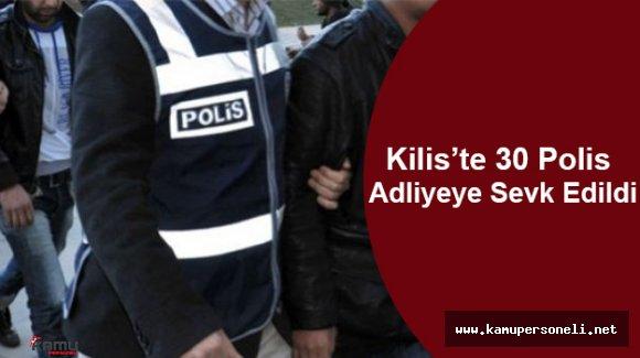 Kilis'te 30 Polis Adliyeye Sevk Edildi