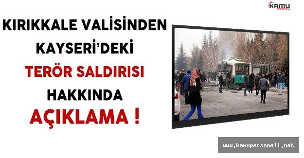 Kırıkkale Valisinden Kayseri'deki Terör Saldırısı Hakkında Açıklama