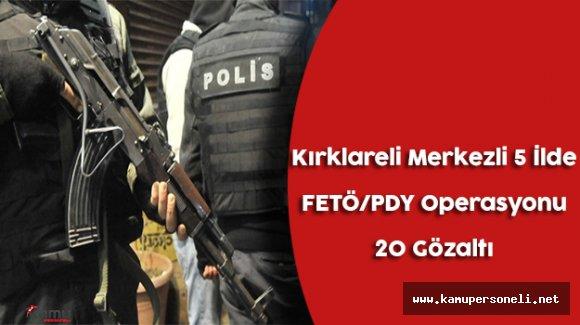 Kırklareli Merkezli 5 İlde FETÖ/PDY Operasyonu Yapıldı (20 Gözaltı)