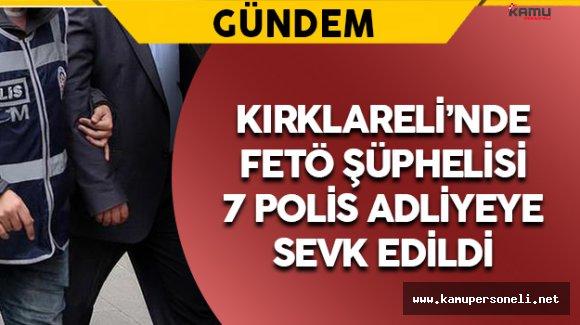 Kırklareli'nde FETÖ Şüphelisi 7 Polis Adliyeye Gönderildi