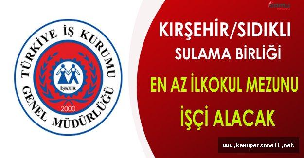 Kırşehir/Sıdıklı Sulama Birliği En Az İlkokul Mezunu İşçi Alacak