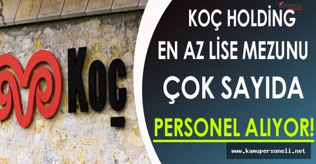Koç Holding Türkiye Geneli En Az Lise Mezunu Çok Sayıda Personel Alıyor !