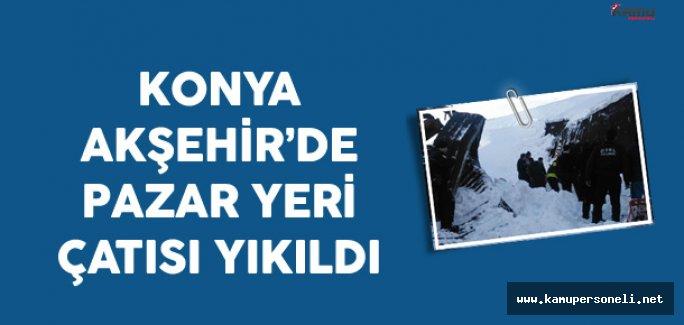 Konya Akşehir'de Semt Pazarı Çatısı Yıkıldı