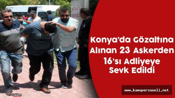 Konya'da 16 Rütbeli Asker Adliyeye Sevk Edildi