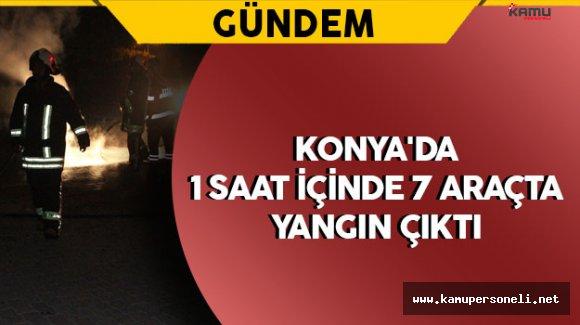 Konya'da 1 Saatte 7 Araç Yandı
