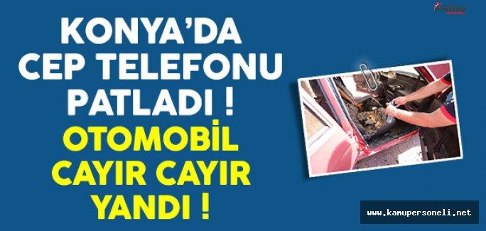 Konya'da Cep Telefonu Patladı Otomobil Alev aldı