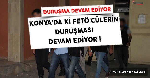 Konya'da FETÖ Üyelerinin Duruşması Devam Ediyor