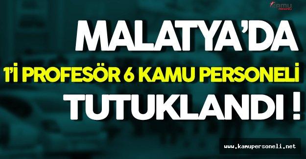 Malatya FETÖ Operasyonunda 6 Kamu Personeli Tutuklandı