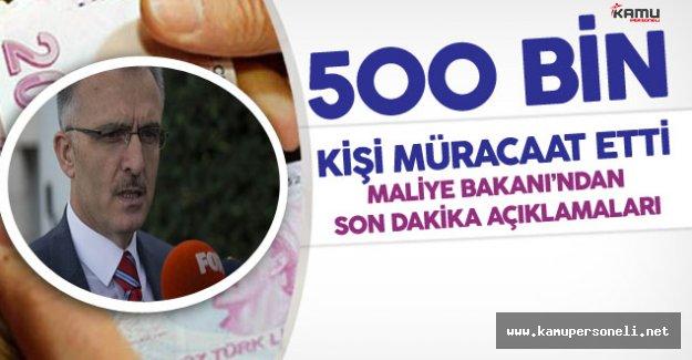 """Maliye Bakanı Açıkladı: """"500 Bin Kişi Müracaat Etti"""""""
