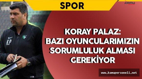 """Manisaspor Teknik Direktörü Palaz: """"Bazı oyuncularımızın sorumluluk alması gerekiyor"""""""