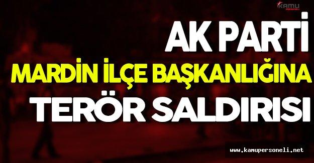 Mardin Ak Parti İlçe Başkanlığına Terör Saldırısı Gerçekleştirildi