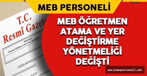 MEB Öğretmen Atama ve Yer Değiştirme Yönetmeliğinde Değişiklik Yapıldı !