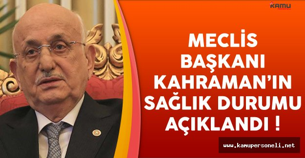 Meclis Başkanı Kahraman'ın Sağlık Durumu Açıklandı
